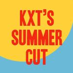 KXT's Summer Cut